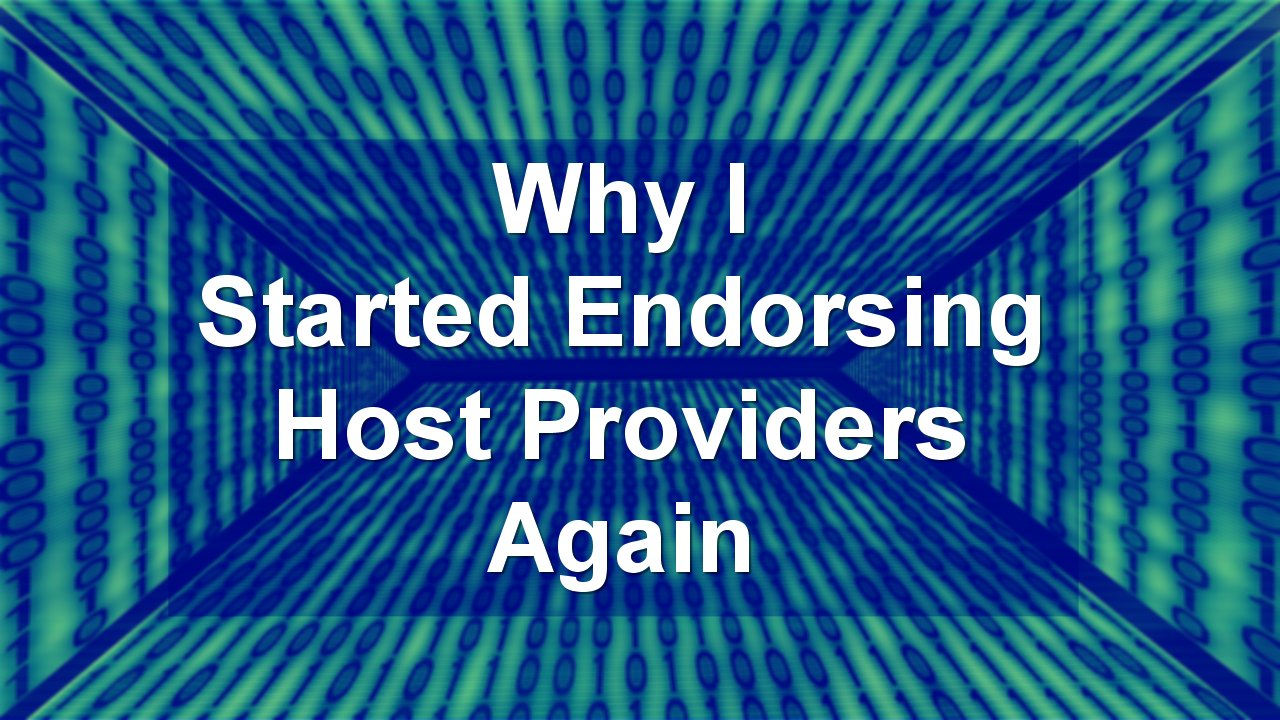 Why I Started Endorsing Website Host Providers Again